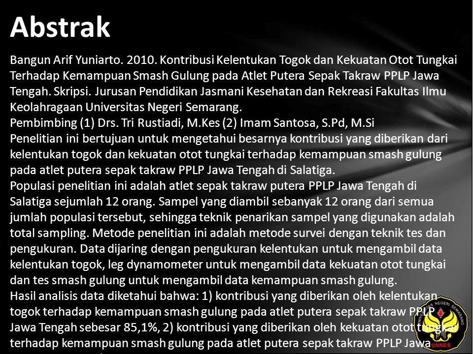 Abstrak Bangun Arif Yuniarto. 2010. Kontribusi Kelentukan Togok dan Kekuatan Otot Tungkai Terhadap Kemampuan Smash Gulung pada Atlet Putera Sepak Takr