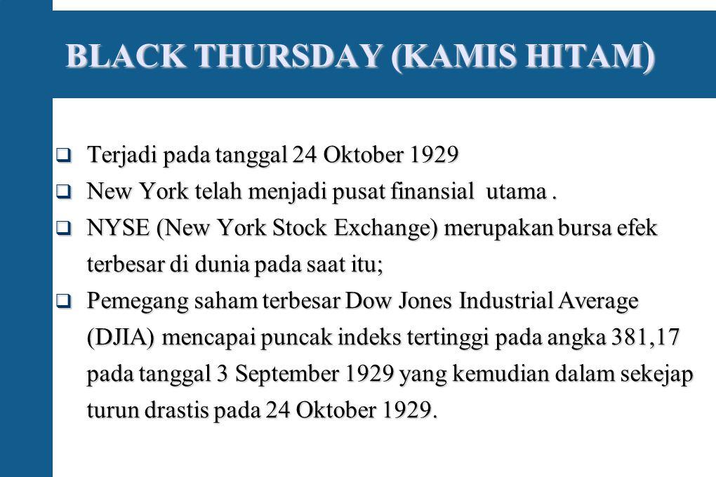 BLACK THURSDAY (KAMIS HITAM )  Terjadi pada tanggal 24 Oktober 1929  New York telah menjadi pusat finansial utama.  NYSE (New York Stock Exchange)