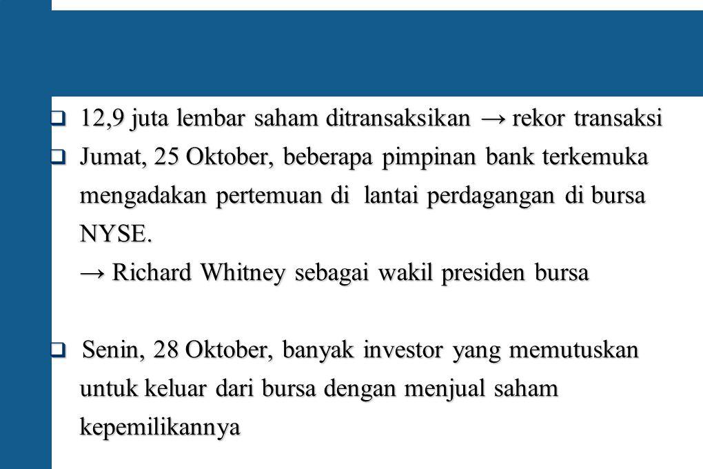  12,9 juta lembar saham ditransaksikan → rekor transaksi  Jumat, 25 Oktober, beberapa pimpinan bank terkemuka mengadakan pertemuan di lantai perdaga