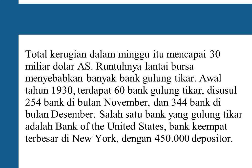 Total kerugian dalam minggu itu mencapai 30 miliar dolar AS. Runtuhnya lantai bursa menyebabkan banyak bank gulung tikar. Awal tahun 1930, terdapat 60