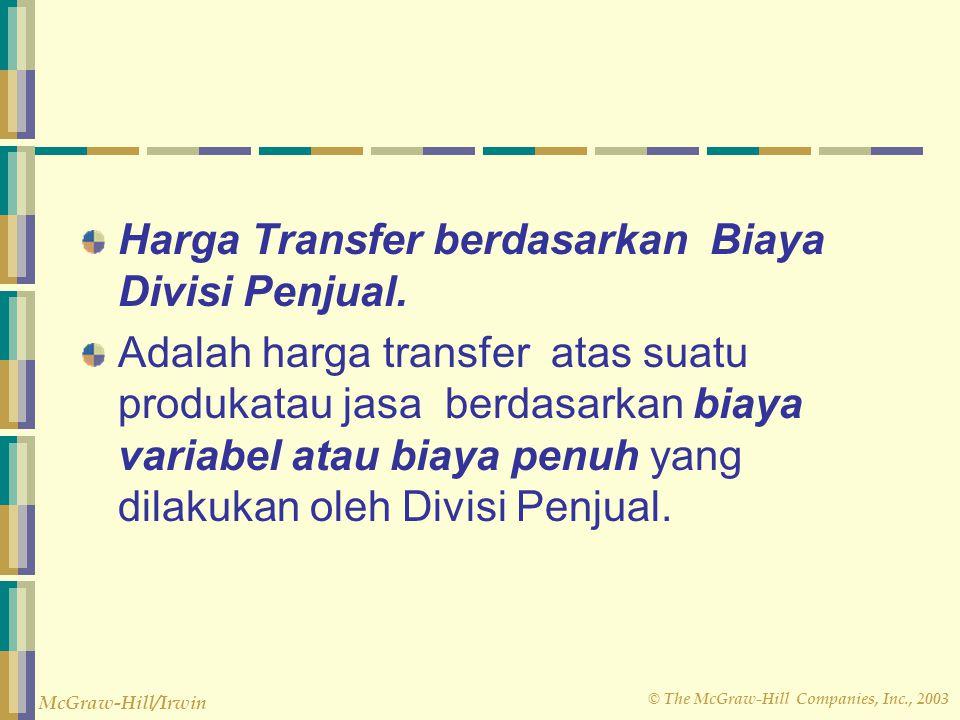 © The McGraw-Hill Companies, Inc., 2003 McGraw-Hill/Irwin Harga Transfer berdasarkan Biaya Divisi Penjual. Adalah harga transfer atas suatu produkatau
