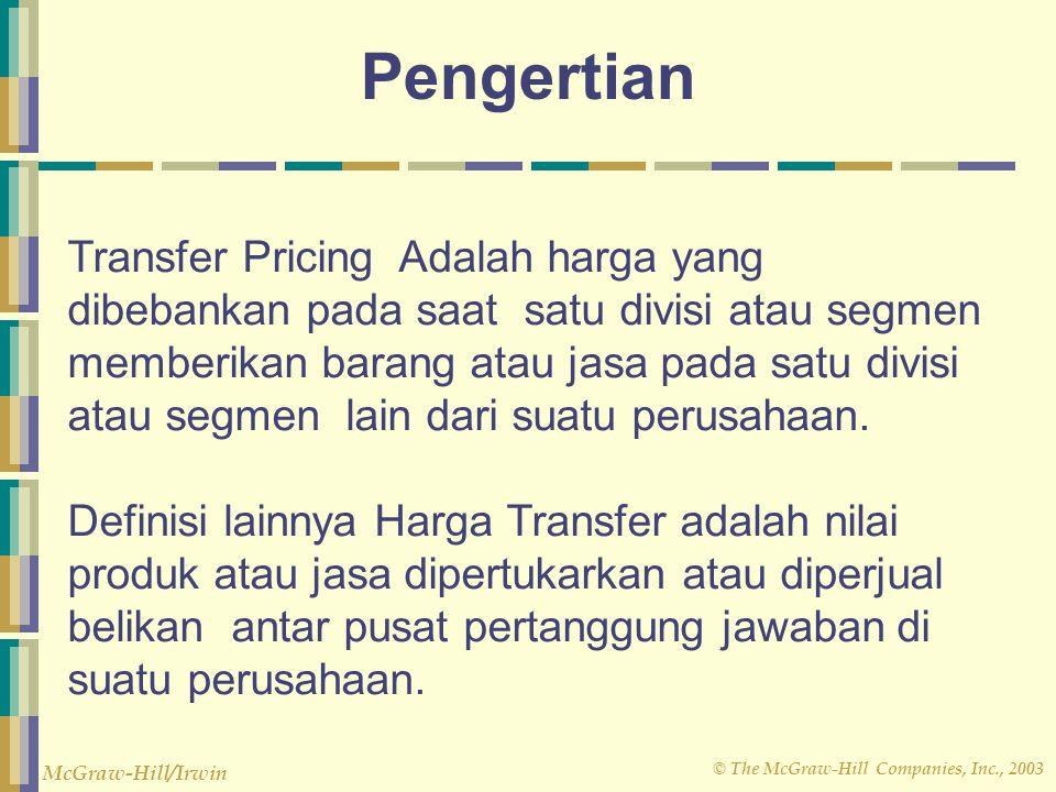 © The McGraw-Hill Companies, Inc., 2003 McGraw-Hill/Irwin Pengertian Transfer Pricing Adalah harga yang dibebankan pada saat satu divisi atau segmen m
