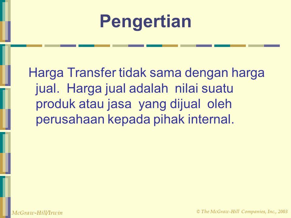 © The McGraw-Hill Companies, Inc., 2003 McGraw-Hill/Irwin Pengertian Harga Transfer tidak sama dengan harga jual. Harga jual adalah nilai suatu produk