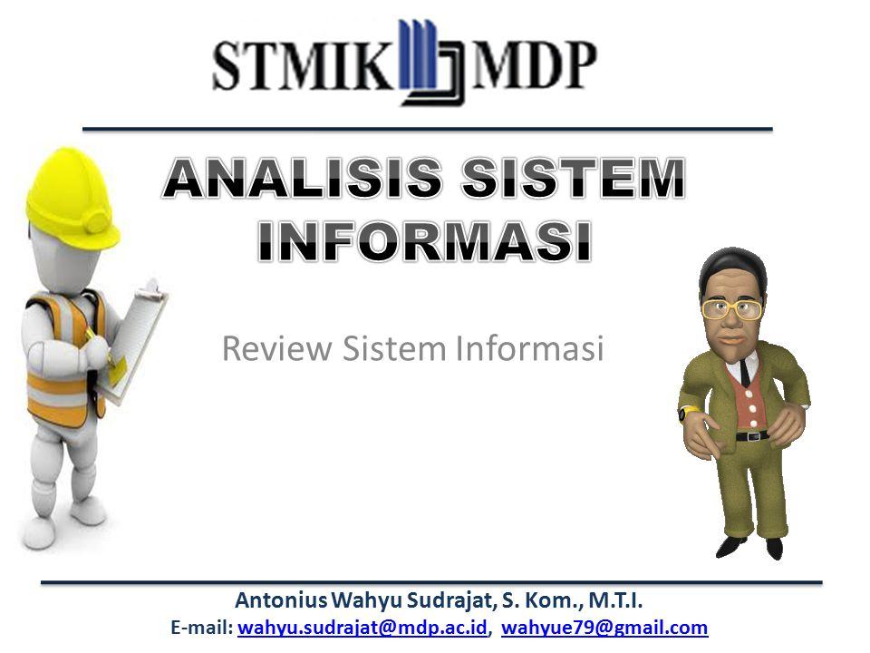 Antonius Wahyu Sudrajat, S. Kom., M.T.I. E-mail: wahyu.sudrajat@mdp.ac.id, wahyue79@gmail.comwahyu.sudrajat@mdp.ac.idwahyue79@gmail.com Review Sistem