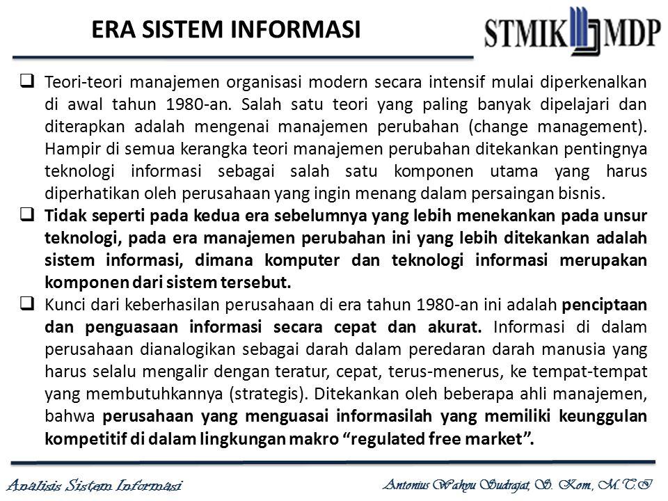 Analisis Sistem Informasi Antonius Wahyu Sudrajat, S. Kom., M.T.I ERA SISTEM INFORMASI  Teori-teori manajemen organisasi modern secara intensif mulai