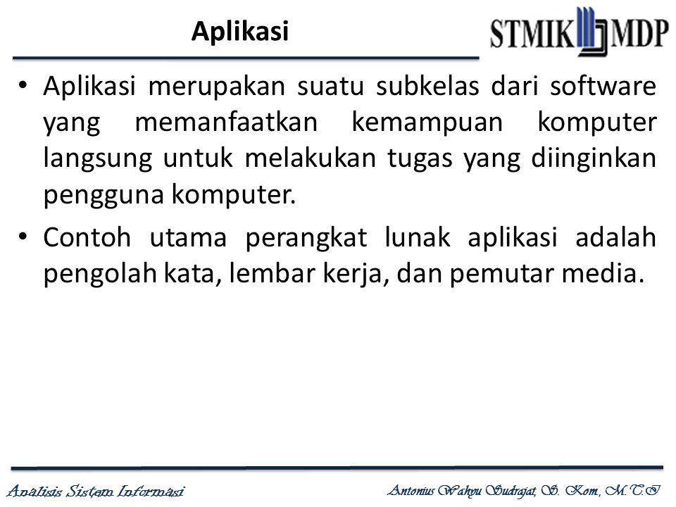Analisis Sistem Informasi Antonius Wahyu Sudrajat, S. Kom., M.T.I Aplikasi Aplikasi merupakan suatu subkelas dari software yang memanfaatkan kemampuan