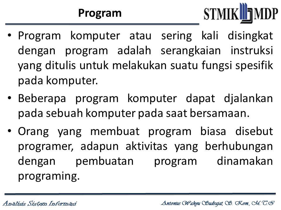 Analisis Sistem Informasi Antonius Wahyu Sudrajat, S. Kom., M.T.I Program Program komputer atau sering kali disingkat dengan program adalah serangkaia