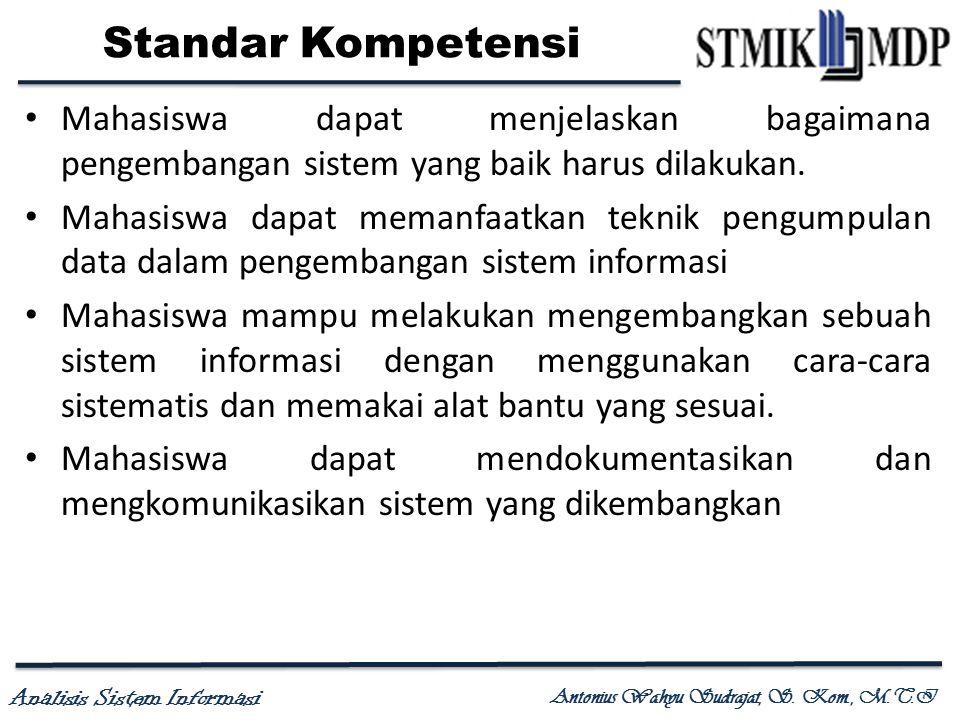 Analisis Sistem Informasi Antonius Wahyu Sudrajat, S. Kom., M.T.I Standar Kompetensi Mahasiswa dapat menjelaskan bagaimana pengembangan sistem yang ba