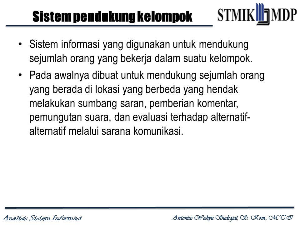 Analisis Sistem Informasi Antonius Wahyu Sudrajat, S. Kom., M.T.I Sistem pendukung kelompok Sistem informasi yang digunakan untuk mendukung sejumlah o