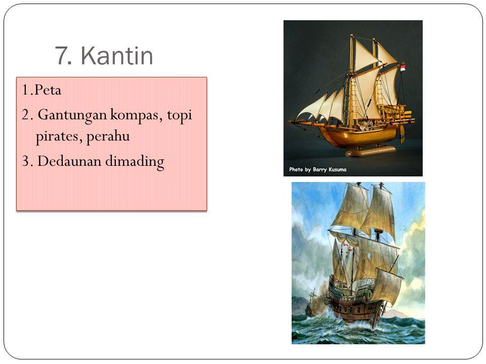 7.Kantin 1.Peta 2. Gantungan kompas, topi pirates, perahu 3.