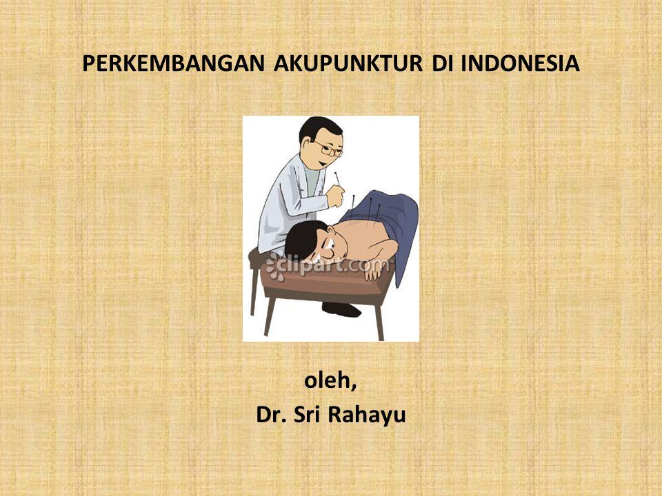 PERKEMBANGAN AKUPUNKTUR DI INDONESIA Akupunktur mulai masuk ke Indonesia seiring dengan kedatangan pedagang-pedagang/ perantau dari Cina.