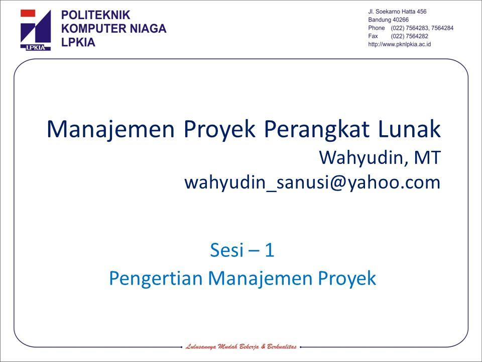Manajemen Proyek Perangkat Lunak Wahyudin, MT wahyudin_sanusi@yahoo.com Sesi – 1 Pengertian Manajemen Proyek