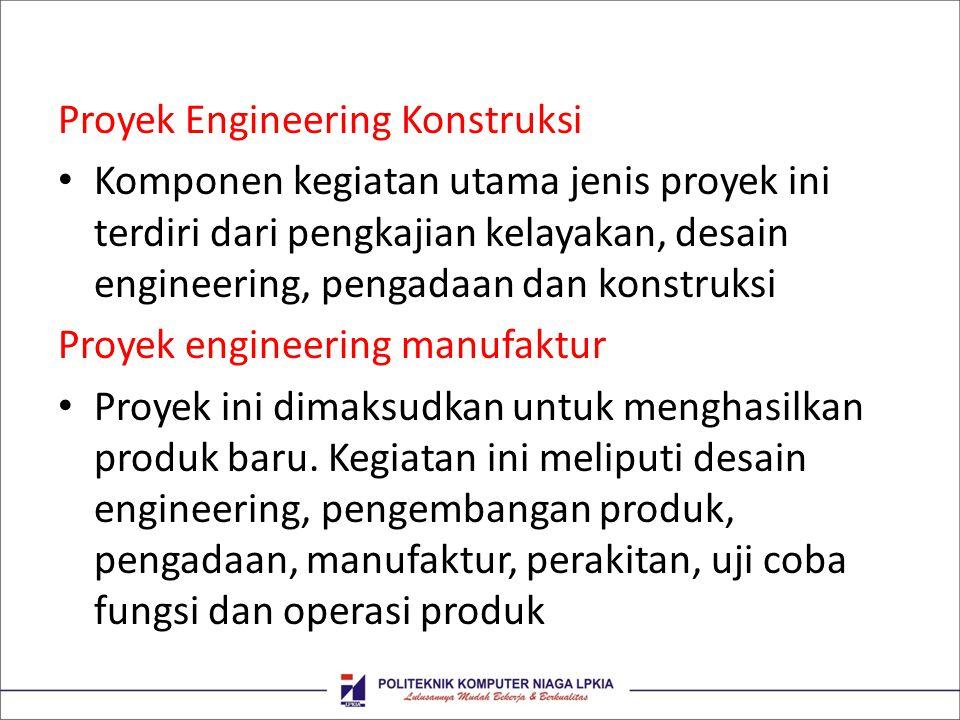 Proyek Engineering Konstruksi Komponen kegiatan utama jenis proyek ini terdiri dari pengkajian kelayakan, desain engineering, pengadaan dan konstruksi