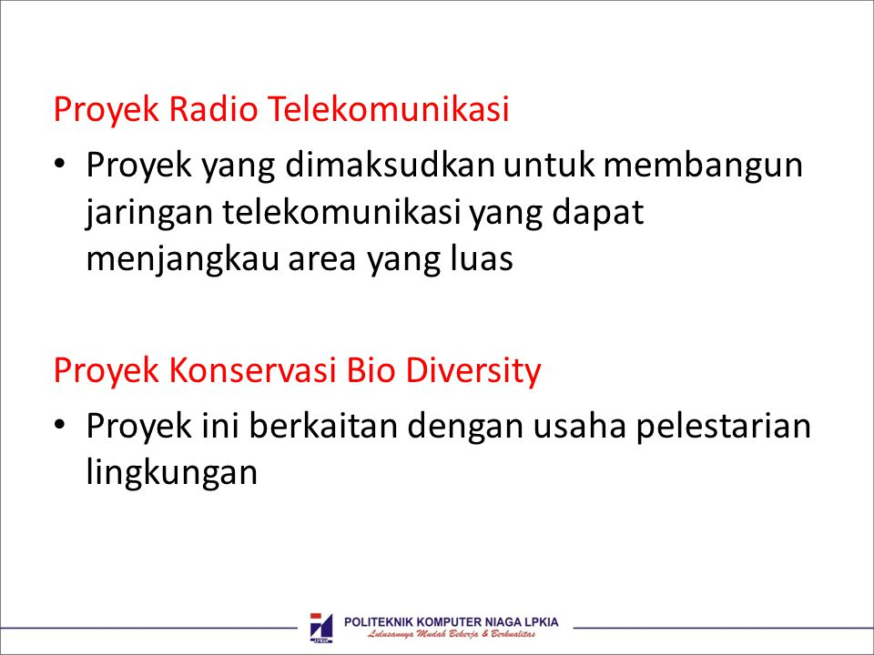 Proyek Radio Telekomunikasi Proyek yang dimaksudkan untuk membangun jaringan telekomunikasi yang dapat menjangkau area yang luas Proyek Konservasi Bio