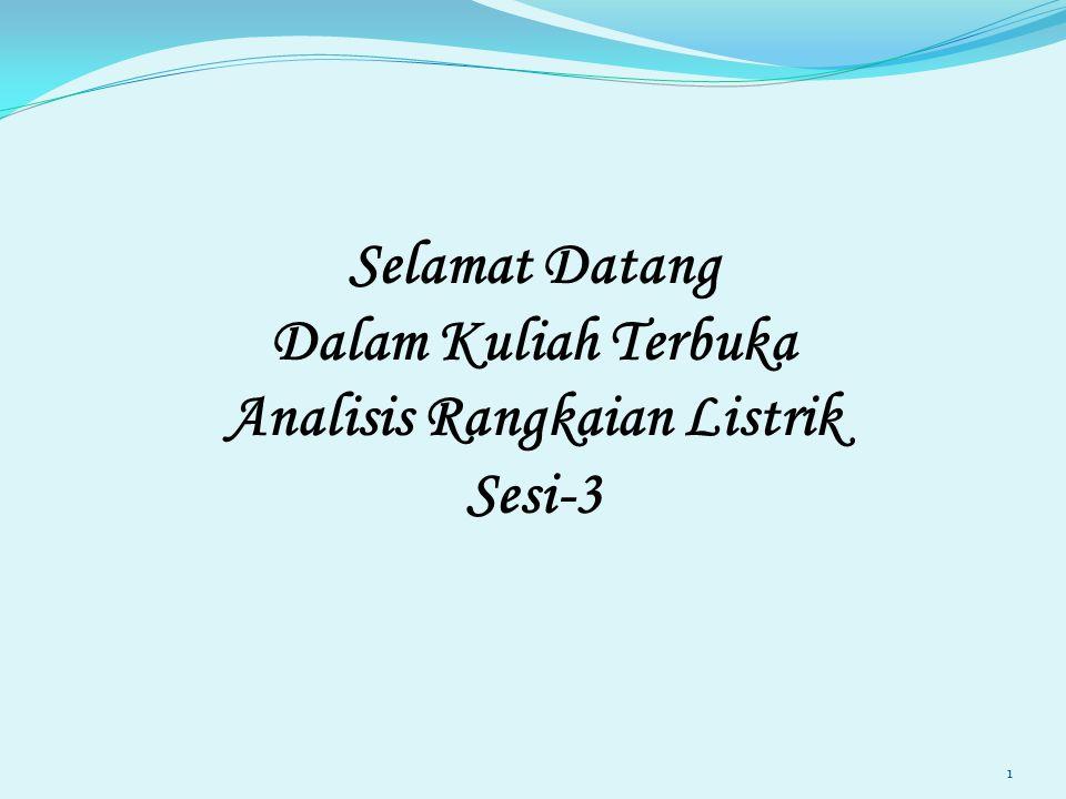 Selamat Datang Dalam Kuliah Terbuka Analisis Rangkaian Listrik Sesi-3 1