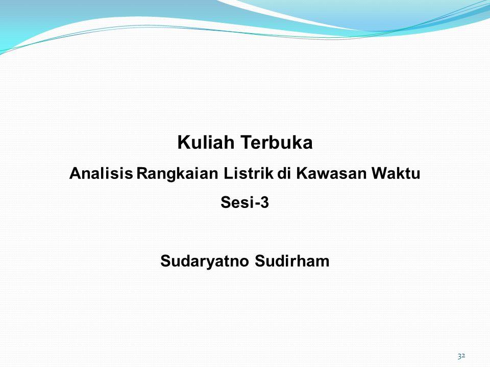 Kuliah Terbuka Analisis Rangkaian Listrik di Kawasan Waktu Sesi-3 Sudaryatno Sudirham 32