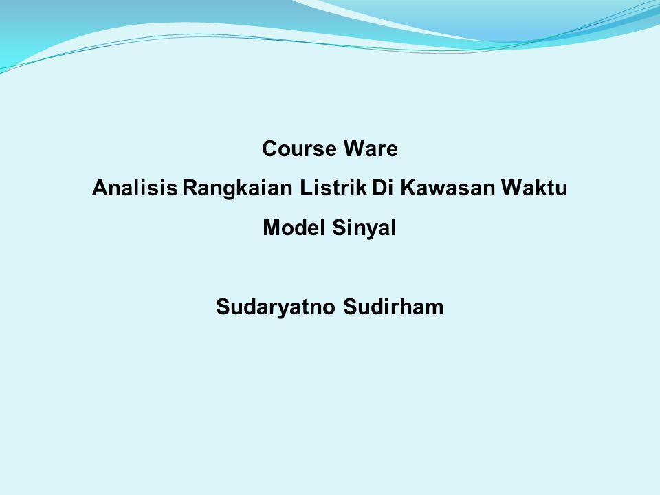 Course Ware Analisis Rangkaian Listrik Di Kawasan Waktu Model Sinyal Sudaryatno Sudirham