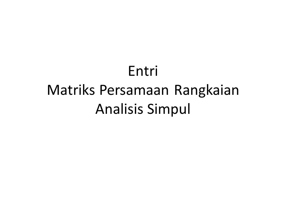 Entri Matriks Persamaan Rangkaian Analisis Simpul