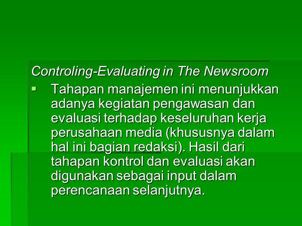 How to Manage The Newsroom's Resources  Terdapat 4 elemen yang perlu dikelola sebagai sumberdaya redaksi (newsroom) yaitu:  sumberdaya manusia yang meliputi seluruh staf redaksi baik reporter maupun editor;  finansial menyangkut permodalan dan keuangan perusahaan;  sumberdaya eksternal yang menyangkut khalayak: agen/distributor, pengecer, pengiklan dan sebagainya