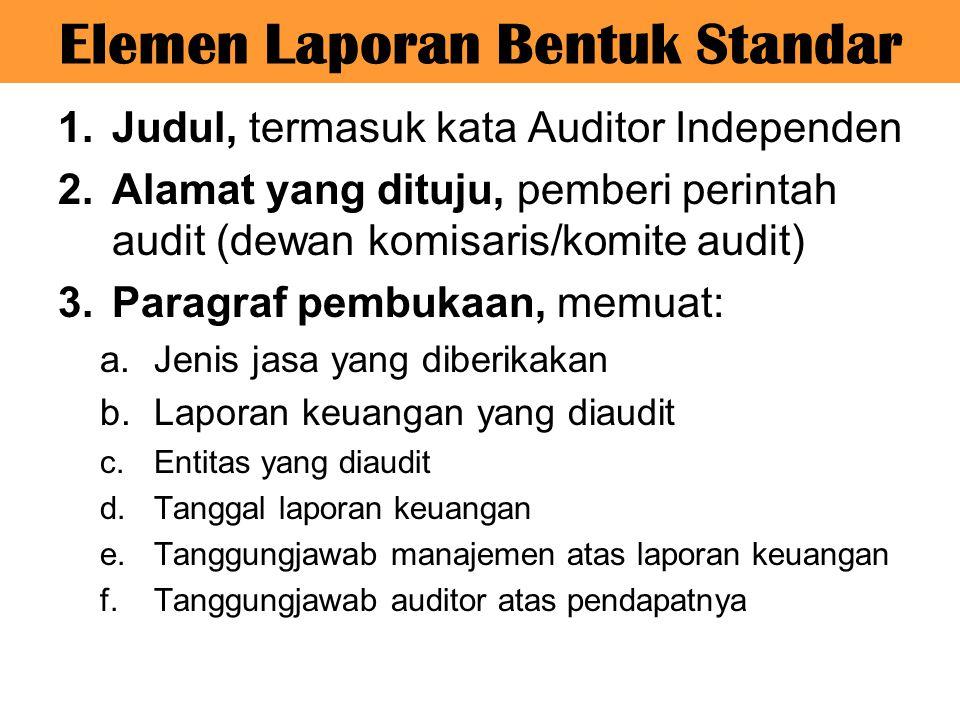 Elemen Laporan Bentuk Standar 1.Judul, termasuk kata Auditor Independen 2.Alamat yang dituju, pemberi perintah audit (dewan komisaris/komite audit) 3.