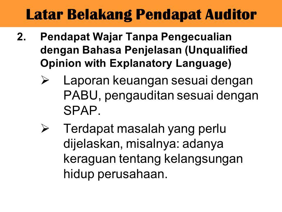 2.Pendapat Wajar Tanpa Pengecualian dengan Bahasa Penjelasan (Unqualified Opinion with Explanatory Language)  Laporan keuangan sesuai dengan PABU, pe