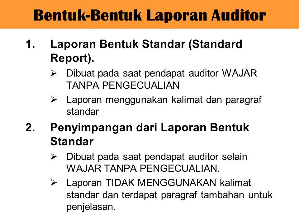 1.Laporan Bentuk Standar (Standard Report).  Dibuat pada saat pendapat auditor WAJAR TANPA PENGECUALIAN  Laporan menggunakan kalimat dan paragraf st
