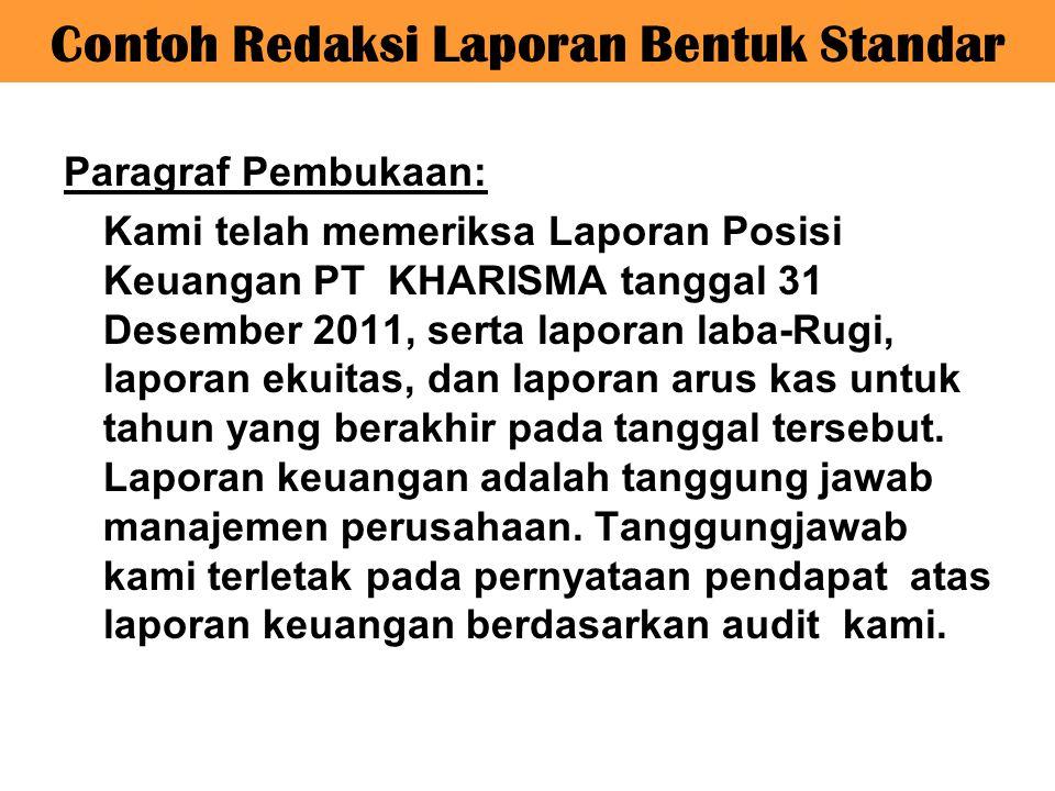 Contoh Redaksi Laporan Bentuk Standar Paragraf Luas Pemeriksaan: Kami melaksanakan audit berdasarkan standar pengauditan yang ditetapkan oleh Institut Akuntan Publik Indonesia.