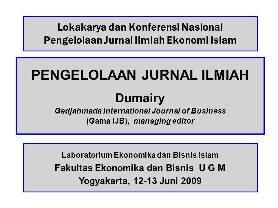 Lokakarya dan Konferensi Nasional Pengelolaan Jurnal Ilmiah Ekonomi Islam PENGELOLAAN JURNAL ILMIAH Dumairy Gadjahmada International Journal of Business (Gama IJB), managing editor Laboratorium Ekonomika dan Bisnis Islam Fakultas Ekonomika dan Bisnis U G M Yogyakarta, 12-13 Juni 2009
