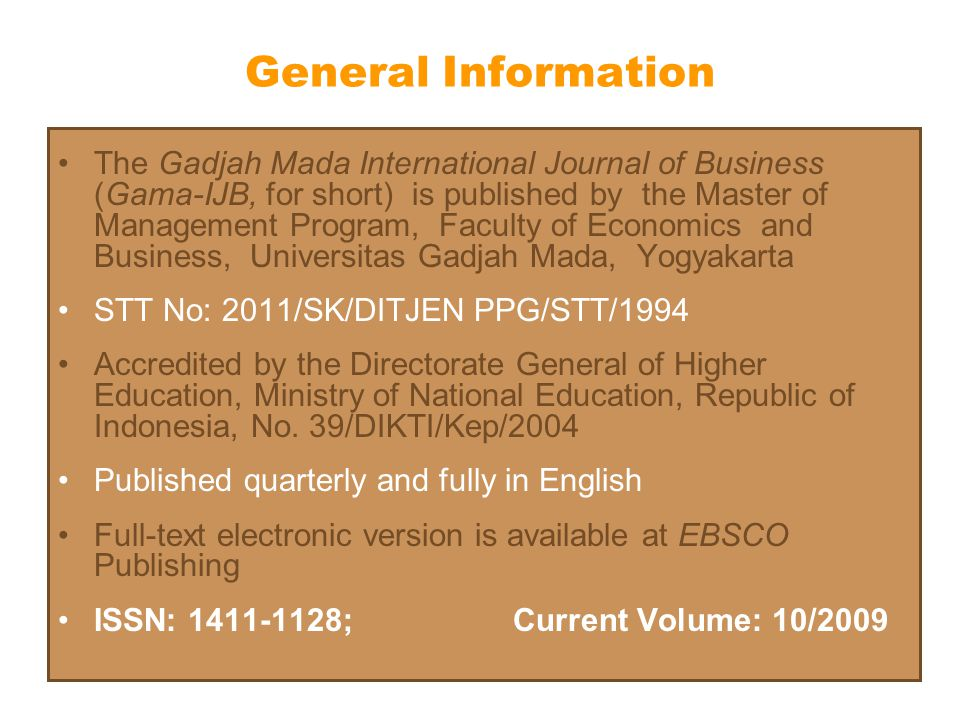 General Information The Gadjah Mada International Journal of Business (Gama-IJB, for short) is published by the Master of Management Program, Faculty