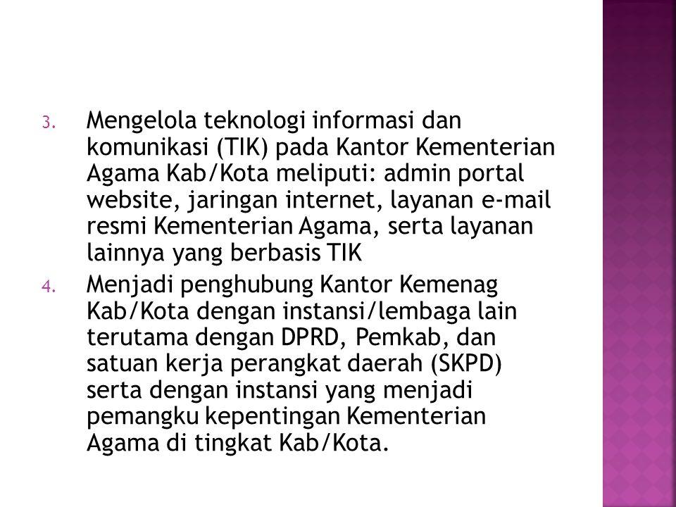 3. Mengelola teknologi informasi dan komunikasi (TIK) pada Kantor Kementerian Agama Kab/Kota meliputi: admin portal website, jaringan internet, layana