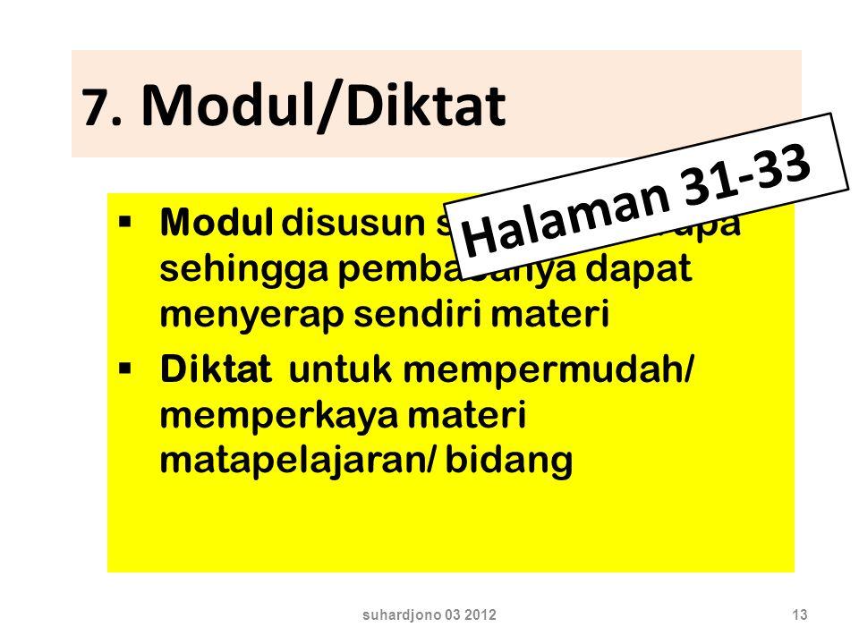 7. Modul/Diktat  Modul disusun sedemikian rupa sehingga pembacanya dapat menyerap sendiri materi  Diktat untuk mempermudah/ memperkaya materi matape