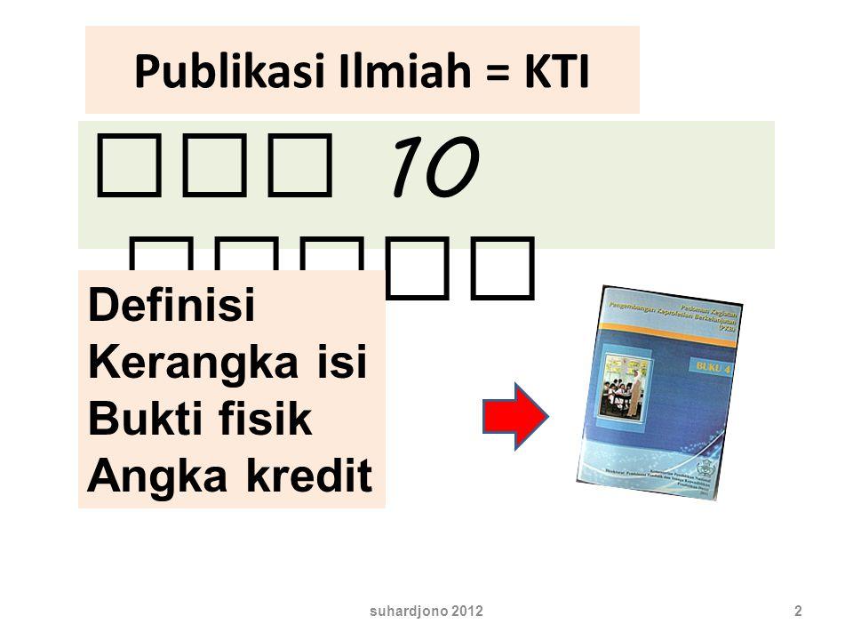 Publikasi Ilmiah = KTI Ada 10 macam suhardjono 20122 Definisi Kerangka isi Bukti fisik Angka kredit