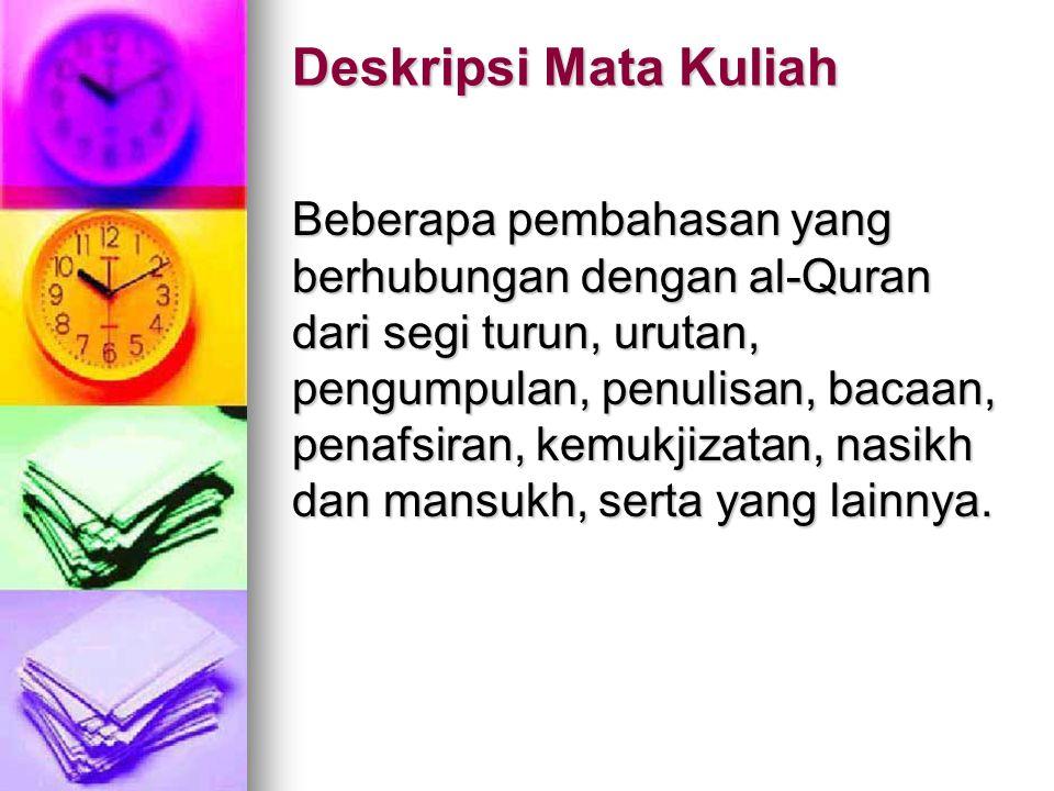 Identitas Mata Kuliah Nama Mata Kuliah: Ulumul Quran Kode Mata Kuliah: 011-011202 Semester/Tahun Akademik: II/2004-2005 Jenjang Studi: S1 Jurusan: Tar