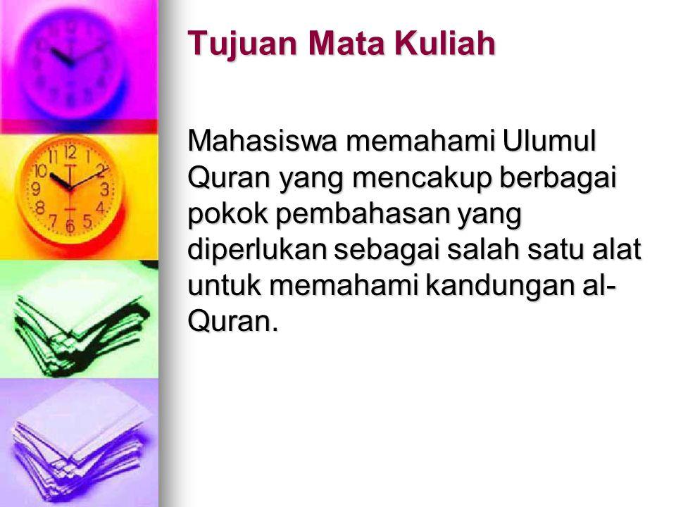 Manfaat Mata Kuliah  Tercapainya wawasan yang luas mengenai al-Quran.  Mampu memanfaat wawasan tersebut untuk menanggapi berbagai serangan terhadap