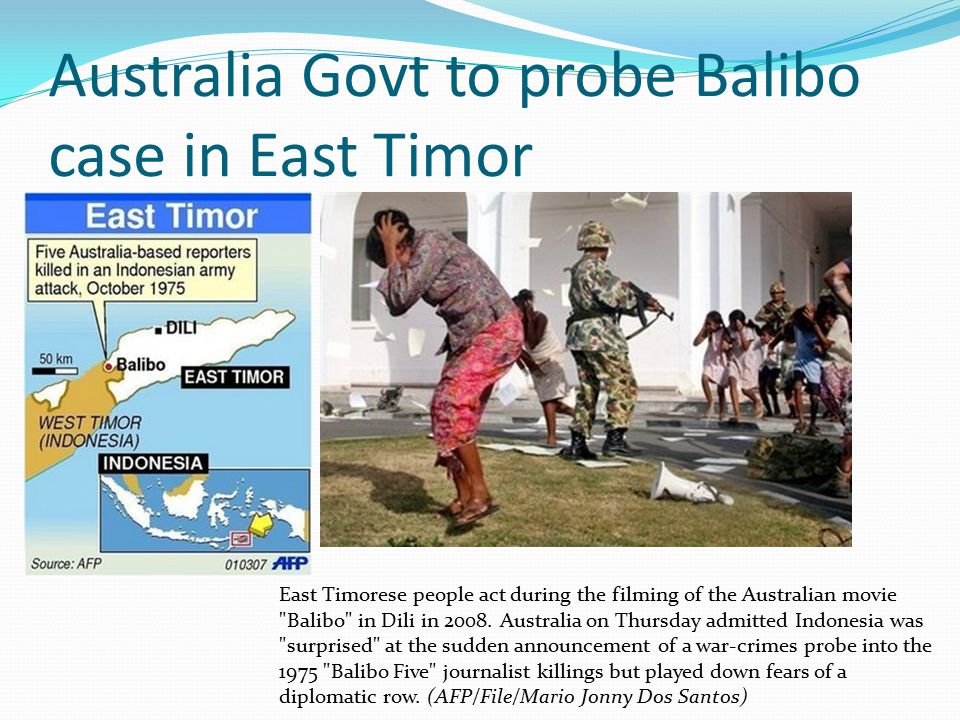 Australia Govt to probe Balibo case in East Timor East Timorese people act during the filming of the Australian movie Balibo in Dili in 2008.