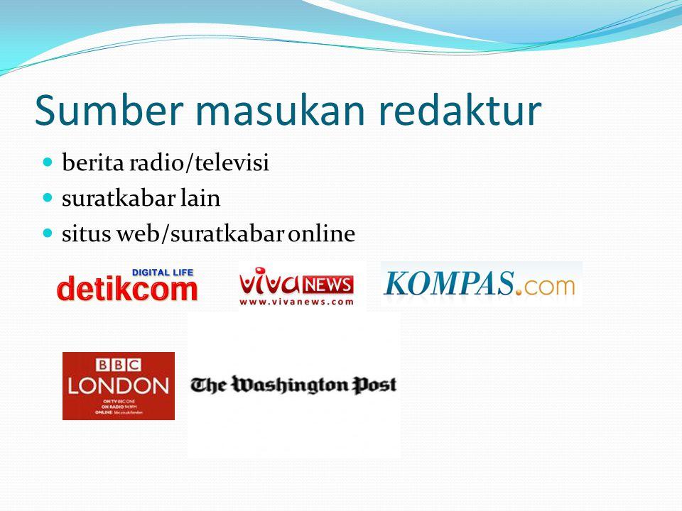 Sumber masukan redaktur berita radio/televisi suratkabar lain situs web/suratkabar online