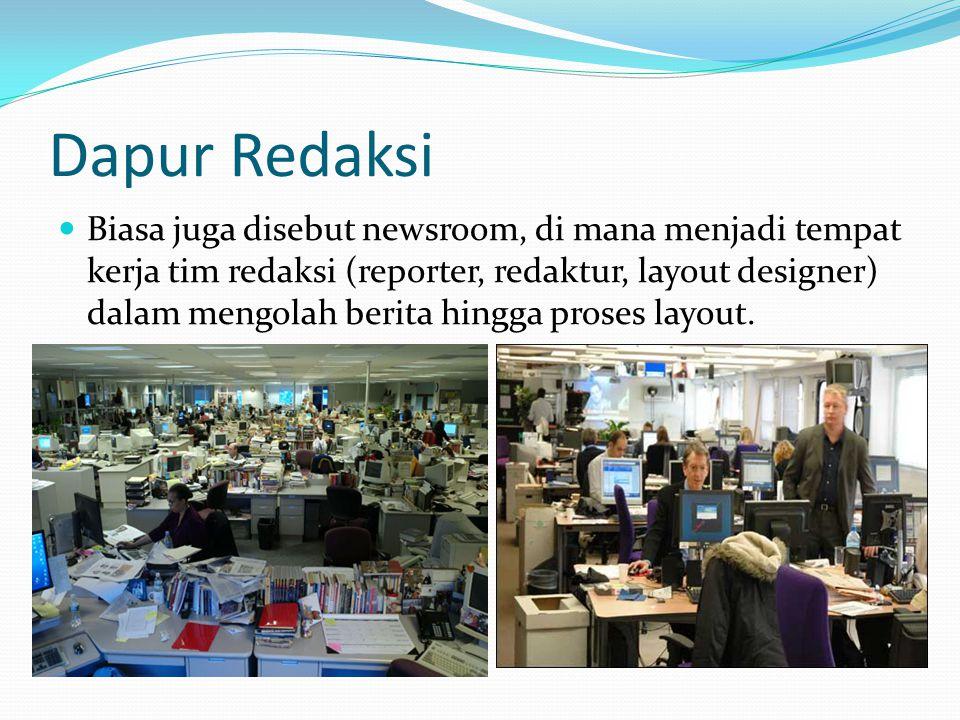 Dapur Redaksi Biasa juga disebut newsroom, di mana menjadi tempat kerja tim redaksi (reporter, redaktur, layout designer) dalam mengolah berita hingga