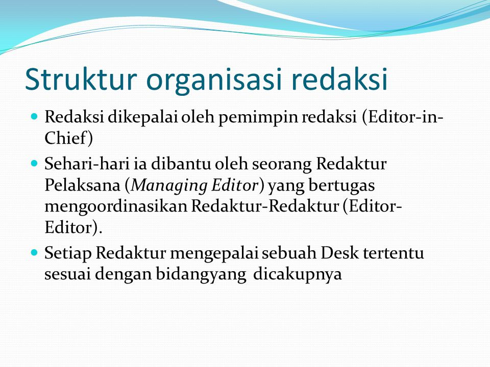 Struktur organisasi redaksi Redaksi dikepalai oleh pemimpin redaksi (Editor-in- Chief) Sehari-hari ia dibantu oleh seorang Redaktur Pelaksana (Managin