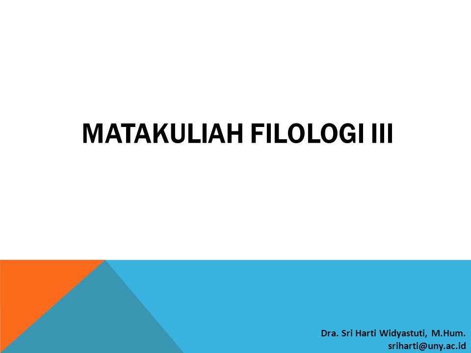 MATAKULIAH FILOLOGI III Dra. Sri Harti Widyastuti, M.Hum. sriharti@uny.ac.id