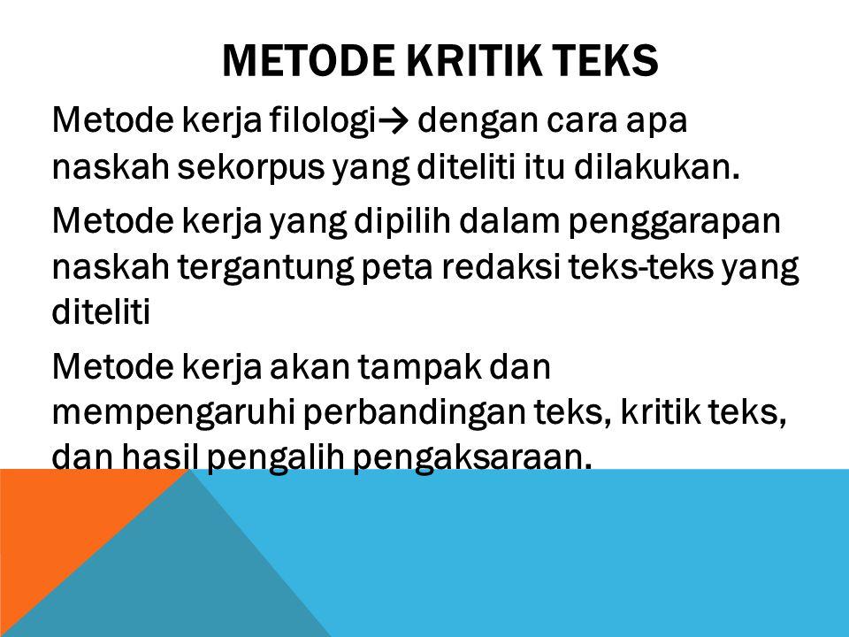 METODE KRITIK TEKS Metode kerja filologi → dengan cara apa naskah sekorpus yang diteliti itu dilakukan.