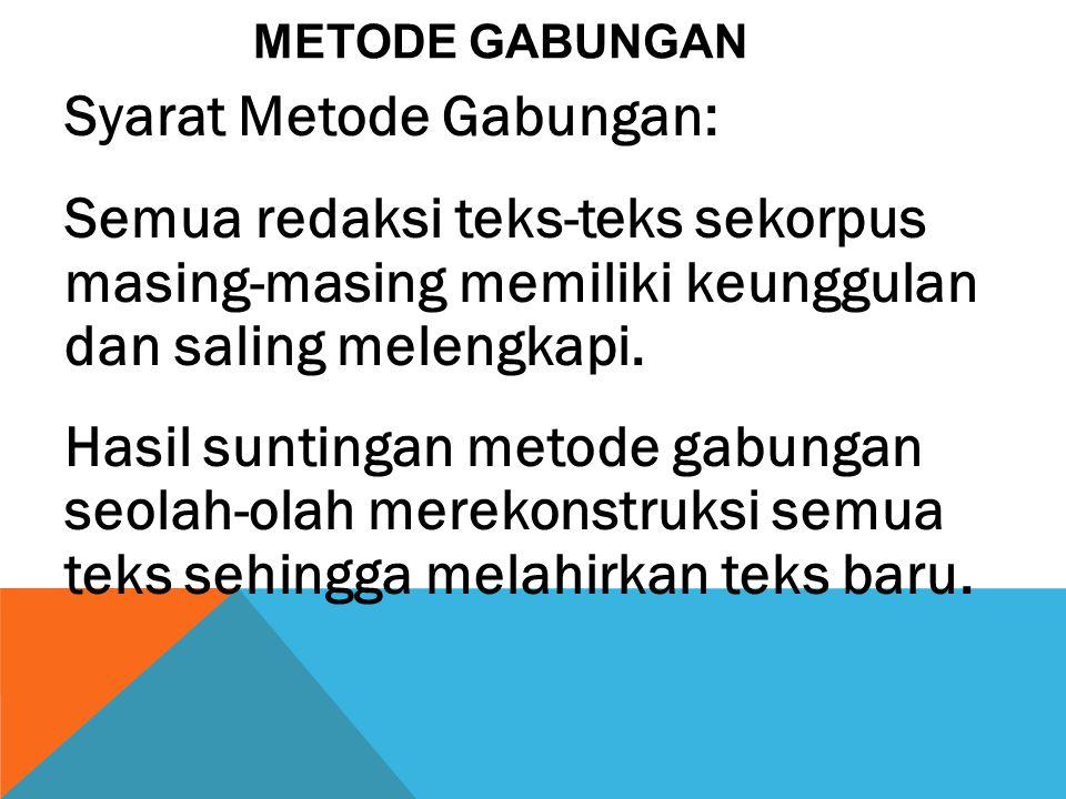 METODE GABUNGAN Syarat Metode Gabungan: Semua redaksi teks-teks sekorpus masing-masing memiliki keunggulan dan saling melengkapi.