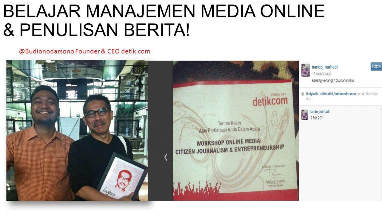 BELAJAR MANAJEMEN MEDIA ONLINE & PENULISAN BERITA! @Budionodarsono Founder & CEO detik.com