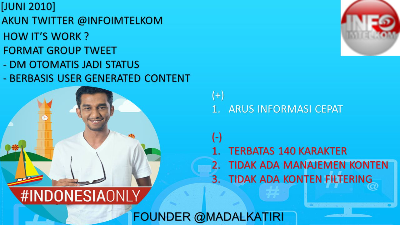 FOUNDER @MADALKATIRI [JUNI 2010] AKUN TWITTER @INFOIMTELKOM HOW IT'S WORK .