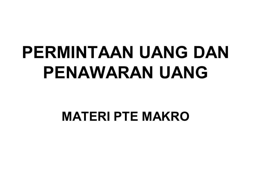 PERMINTAAN UANG DAN PENAWARAN UANG MATERI PTE MAKRO