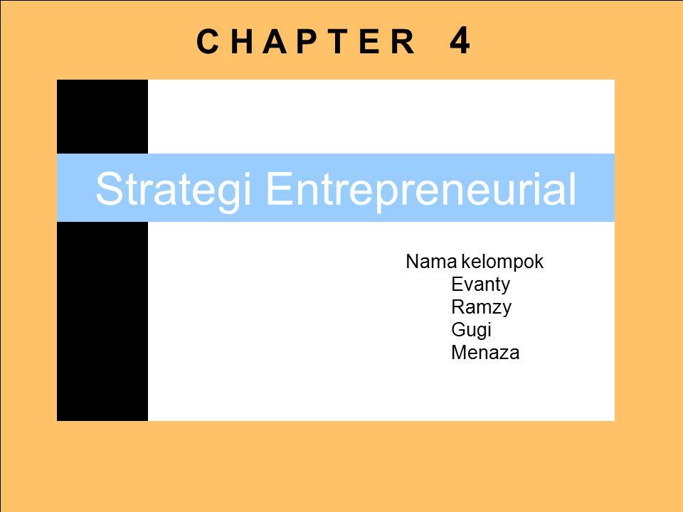 C H A P T E R 4 Nama kelompok Evanty Ramzy Gugi Menaza Strategi Entrepreneurial