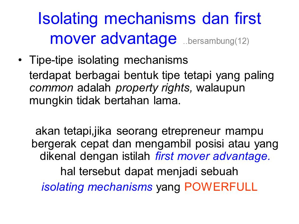 Isolating mechanisms dan first mover advantage..bersambung(12) Tipe-tipe isolating mechanisms terdapat berbagai bentuk tipe tetapi yang paling common
