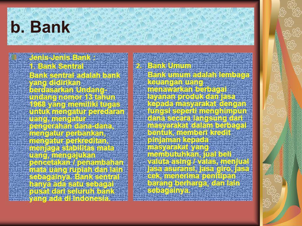b. Bank Jenis-Jenis Bank : 1. Bank Sentral Bank sentral adalah bank yang didirikan berdasarkan Undang- undang nomor 13 tahun 1968 yang memiliki tugas