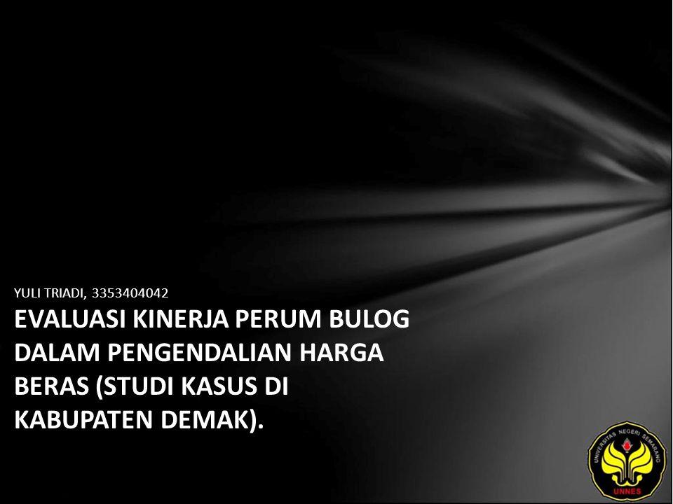 YULI TRIADI, 3353404042 EVALUASI KINERJA PERUM BULOG DALAM PENGENDALIAN HARGA BERAS (STUDI KASUS DI KABUPATEN DEMAK).