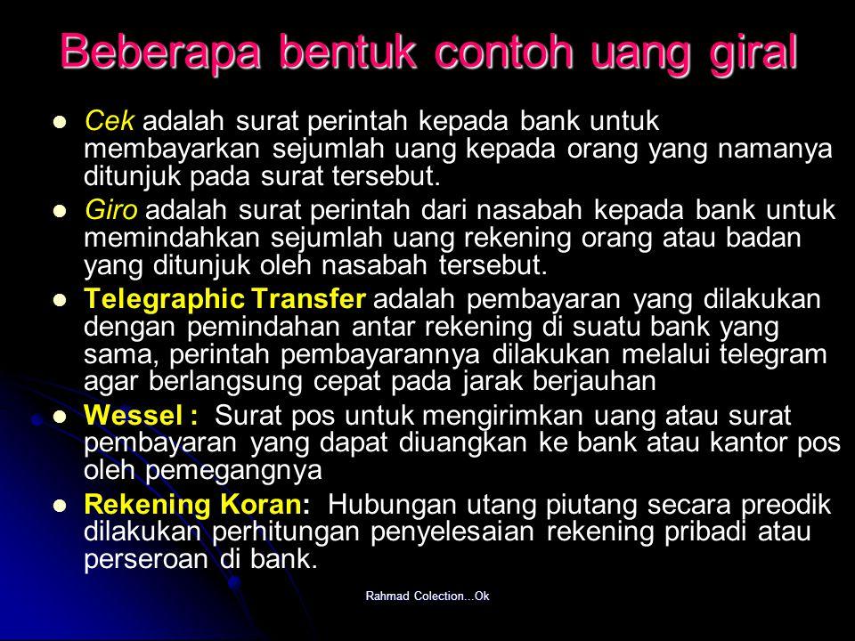 Rahmad Colection...Ok Beberapa bentuk contoh uang giral Cek adalah surat perintah kepada bank untuk membayarkan sejumlah uang kepada orang yang namany