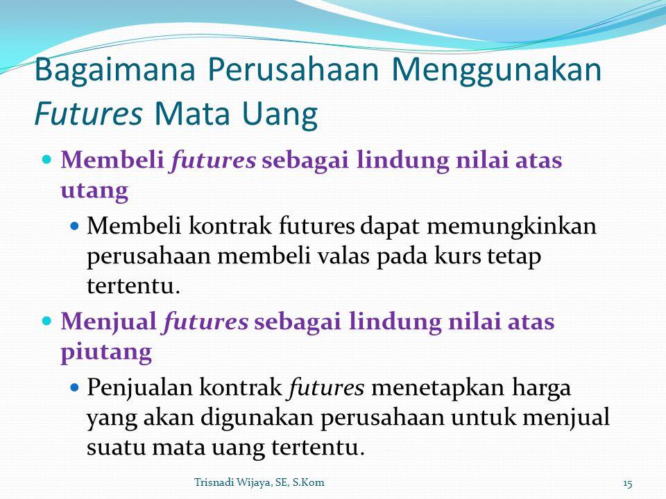 Bagaimana Perusahaan Menggunakan Futures Mata Uang Membeli futures sebagai lindung nilai atas utang Membeli kontrak futures dapat memungkinkan perusahaan membeli valas pada kurs tetap tertentu.